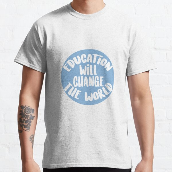 Education Will Change The World Classic T-Shirt