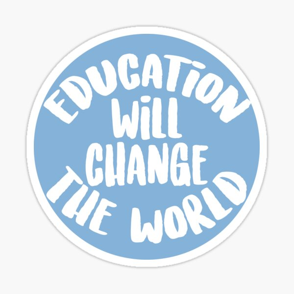 Education Will Change The World Sticker