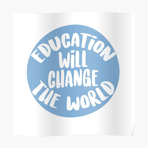 Education Will Change The World Poster