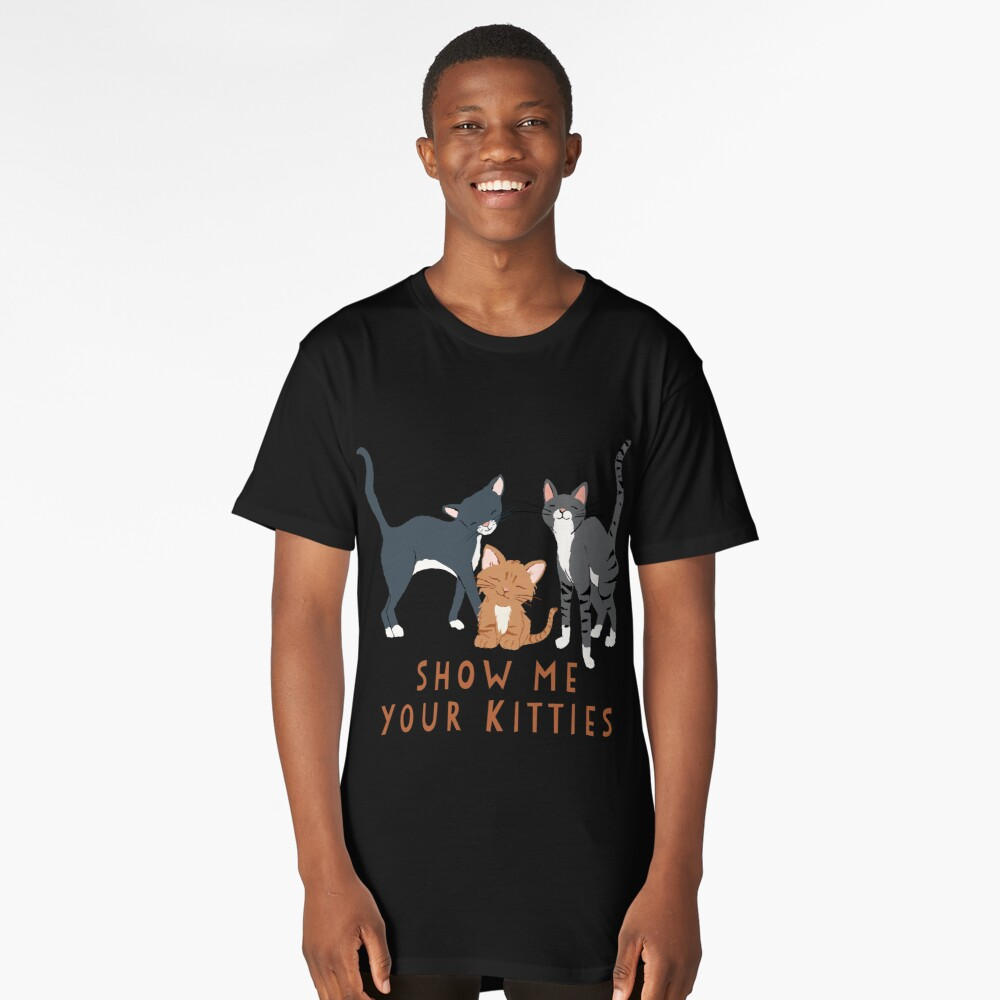 Show Me Your Kitties Long T-Shirt Front