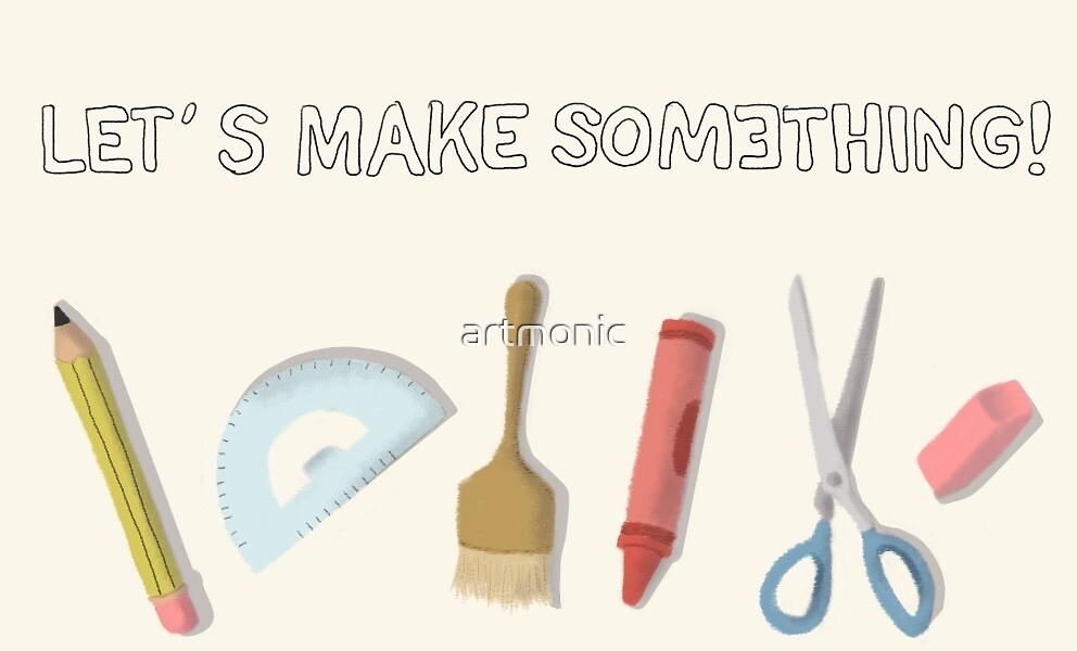 Let´s make something! by artmonic