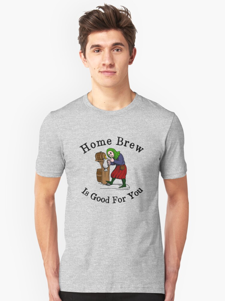 Home Brew Is Good For You Unisex T-Shirt Front