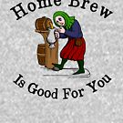 Home Brew Is Good For You by pjwuebker