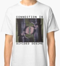 CONNECTION IS DIVIDED DESIRE Classic T-Shirt