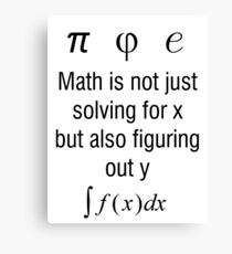 Math Is Not Just Solving For X, But Figuring Out Y Canvas Print