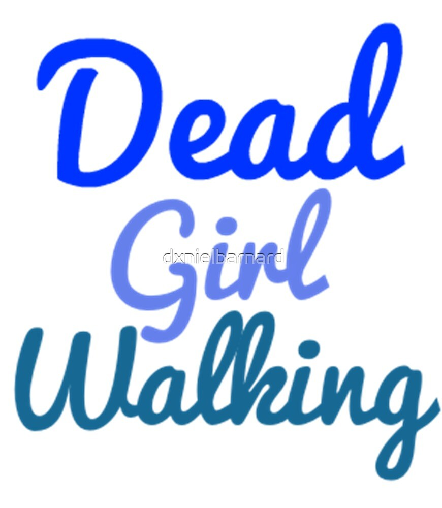 Dead Girl Walking by dxnielbarnard