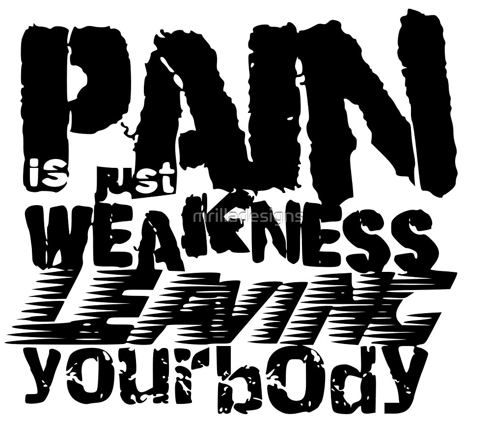 pain is weakness leaving the body gym  by mrilladesigns