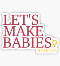 Let's Make Babies (Healthy) Sticker