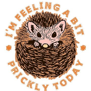 Hedgehog I'm Feeling A Bit Prickly Today by jaygo