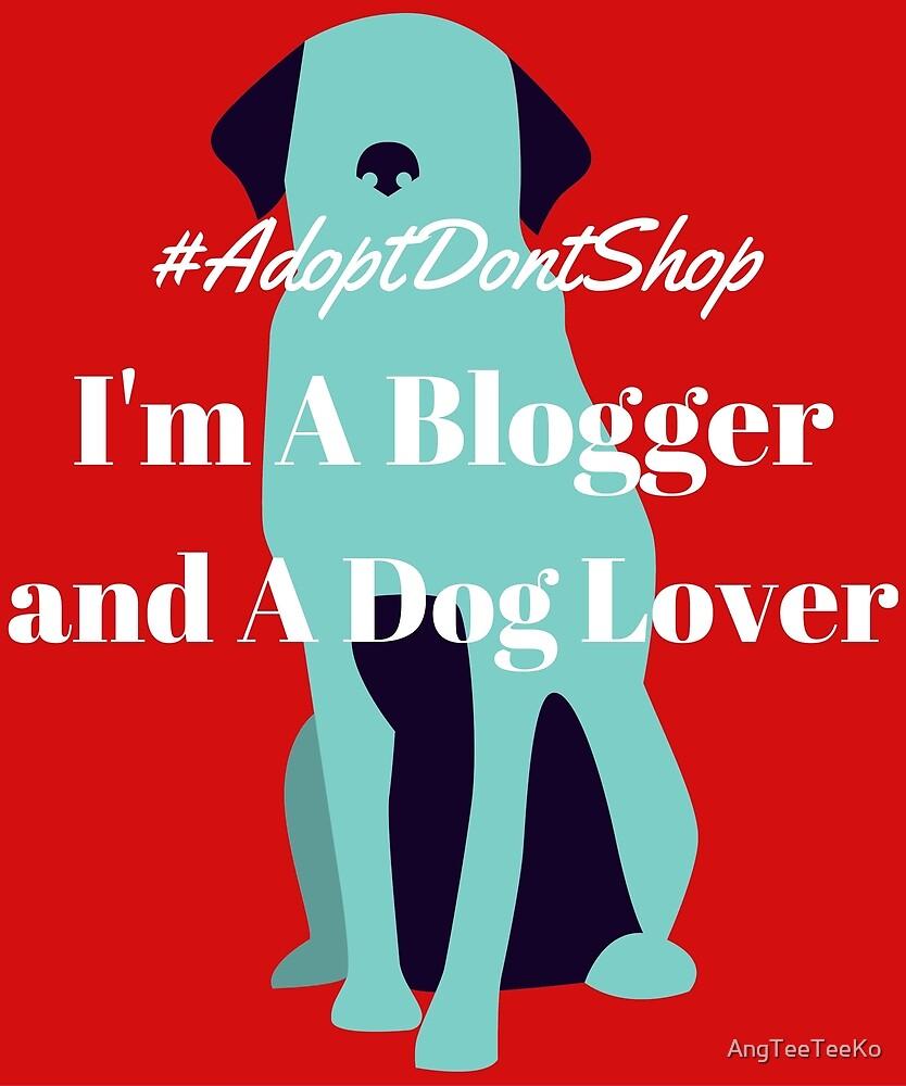 I'm A Blogger and a DOG Lover by AngTeeTeeKo