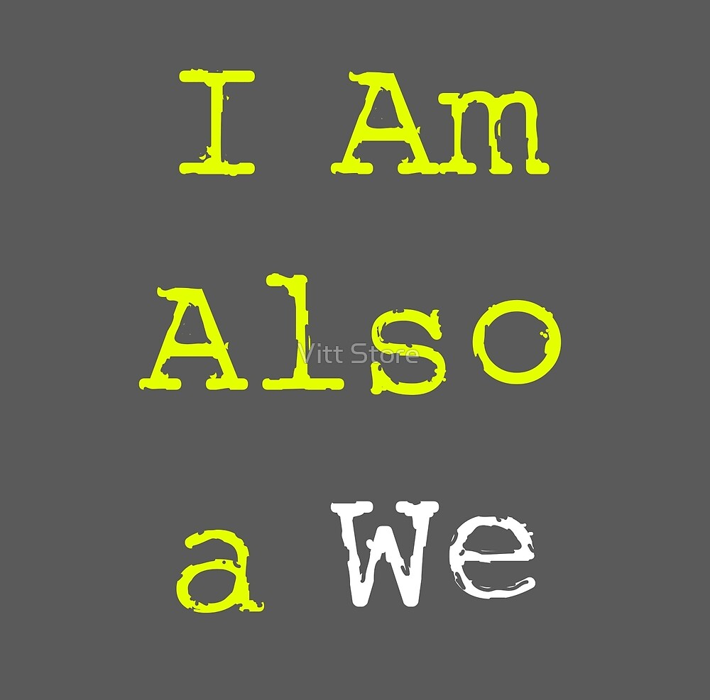 I Am Also a We (Greenlow) by Vitt Store