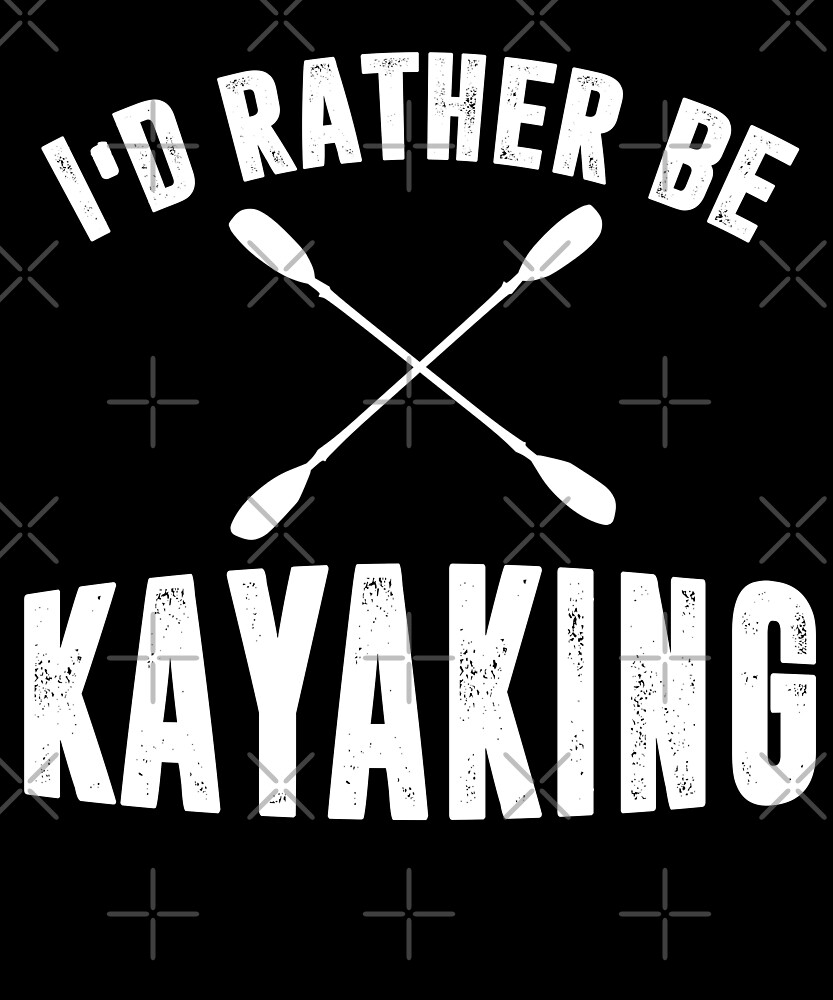 I'd Rather Be Kayaking T-Shirt by Kimcf