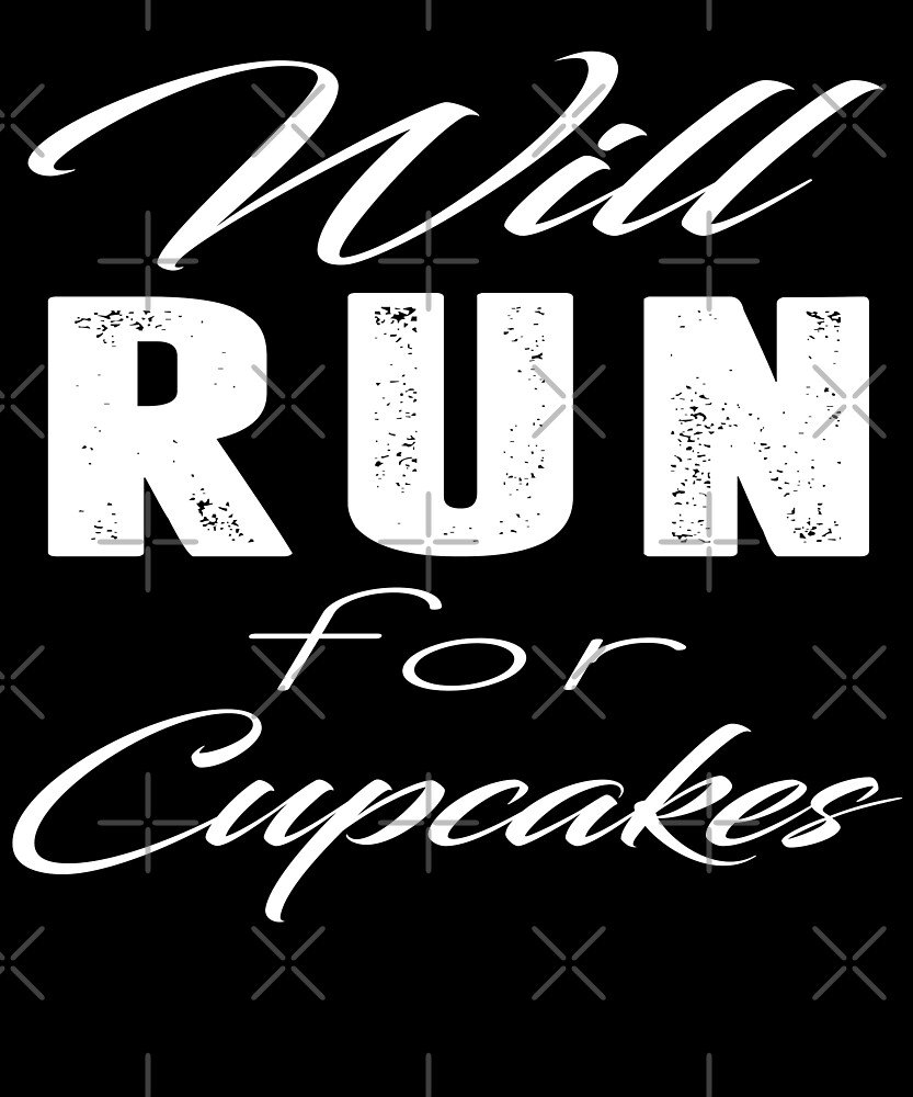 Will Run For Cupcakes T-Shirt by Kimcf