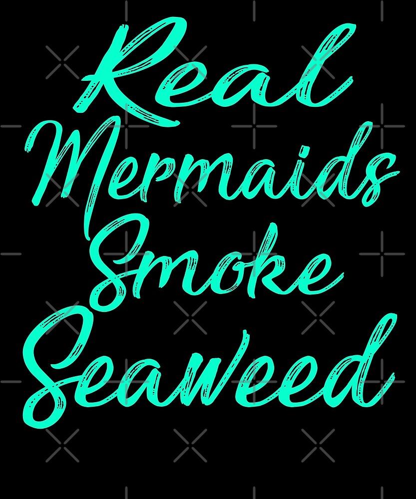 Real Mermaids Smoke Seaweed T-Shirt by Kimcf