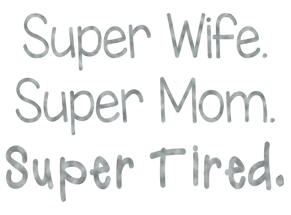Super Wife Super Mom Super Tired by dukapotomus