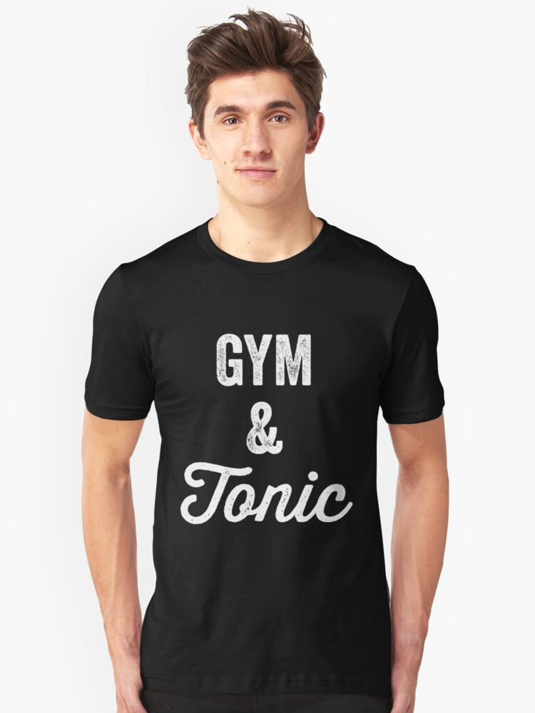 Gym and tonic - gym lover Unisex T-Shirt Front