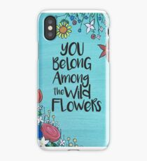 You belong among the wild flowers iPhone Case/Skin
