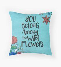 You belong among the wild flowers Throw Pillow