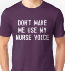 Don't Make Me Use My Nurse Voice Funny T-Shirt Unisex T-Shirt