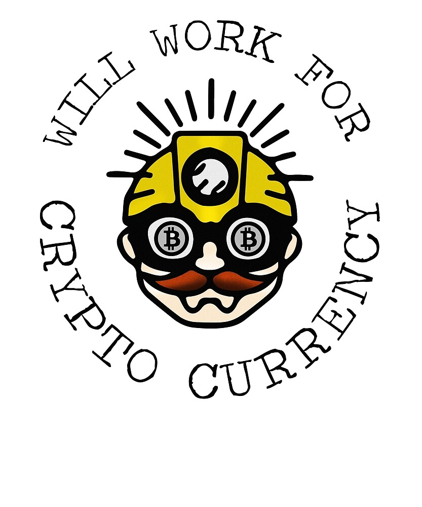 Will Work For Bitcoin Crypto Currency Worker by merchparadiseDE