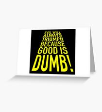 Good is dumb. Greeting Card