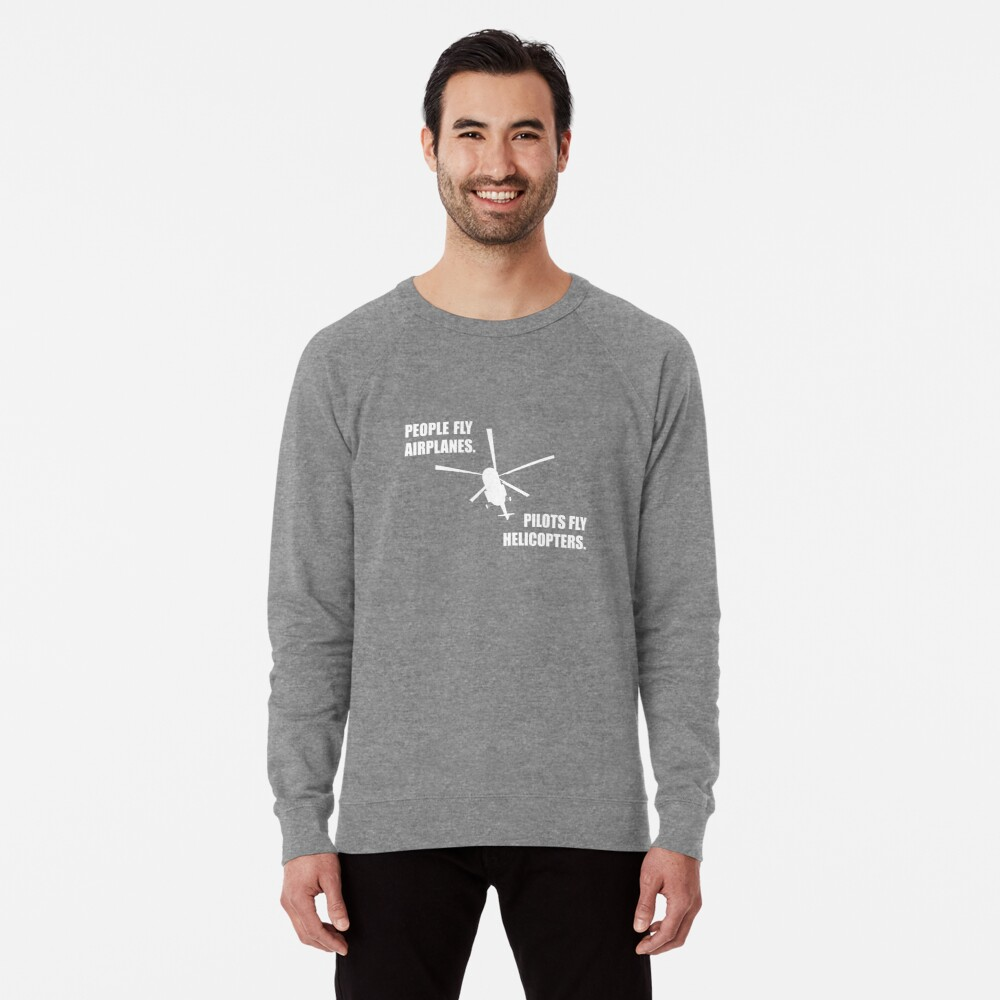 People fly Airplanes. Pilots fly Helicopters. Lightweight Sweatshirt Front
