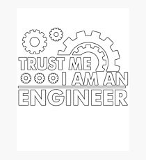 Trust Me I Am an Engineer Photographic Print