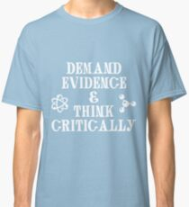 Demand Evidence And Think Critically Shirt Classic T-Shirt