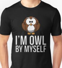 I'm Owl By Myself Unisex T-Shirt