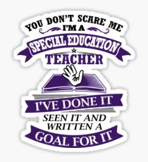 You Can Not Scare A Special Ed Teacher Sticker