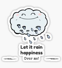Let it rain happiness over me tshirt funny Sticker