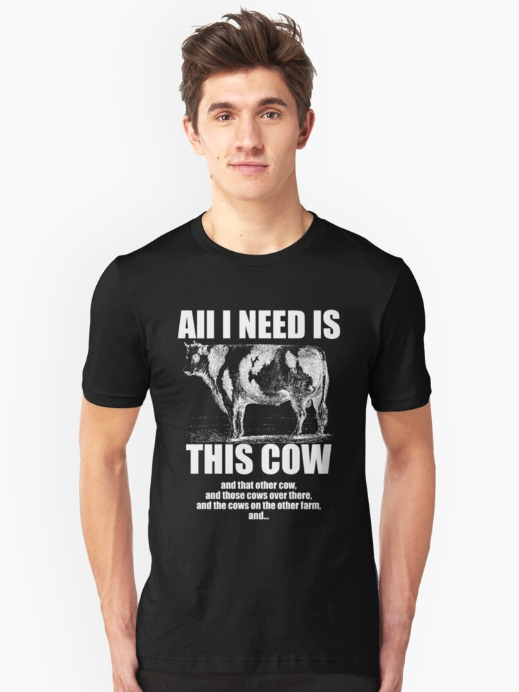 All I Need Is This Cow Shirt Unisex T-Shirt Front