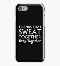 Friend That Sweat Together Stay Together Exercise Workout iPhone Case/Skin