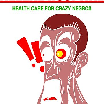 Health Care for Crazy Negros  by JawJecken