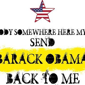 Send Barack Obama Back to Me  by JawJecken
