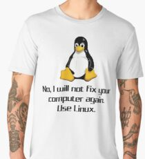 No I Will Not Fix Your Computer Again Use Linux Geek Shirts Men's Premium T-Shirt