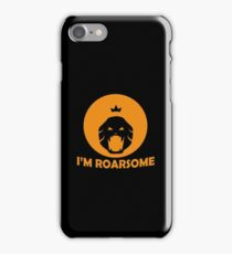 I'm Roarsome (Awesome) - King, Lion, Zoo, Jungle, Wild Animal, Pet Lovers Gift iPhone Case/Skin