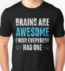 Brains Are Awesome I Wish Everybody Had One Shirt T-Shirt