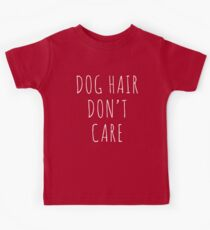 Dog Hair Funny Quote Kids Tee