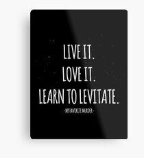 Live it. Love it. Learn to Levitate - MFM - My Favorite Murder Metal Print