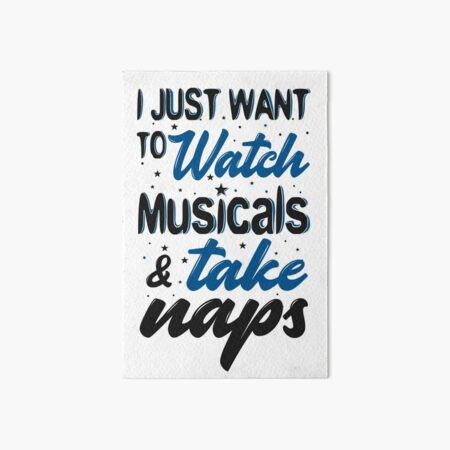 I Just Want To Watch Musicals & Take Naps Art Board Print