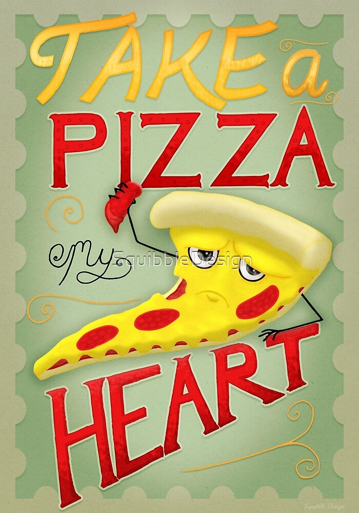 Take a Pizza My Heart by SquibbleDesign