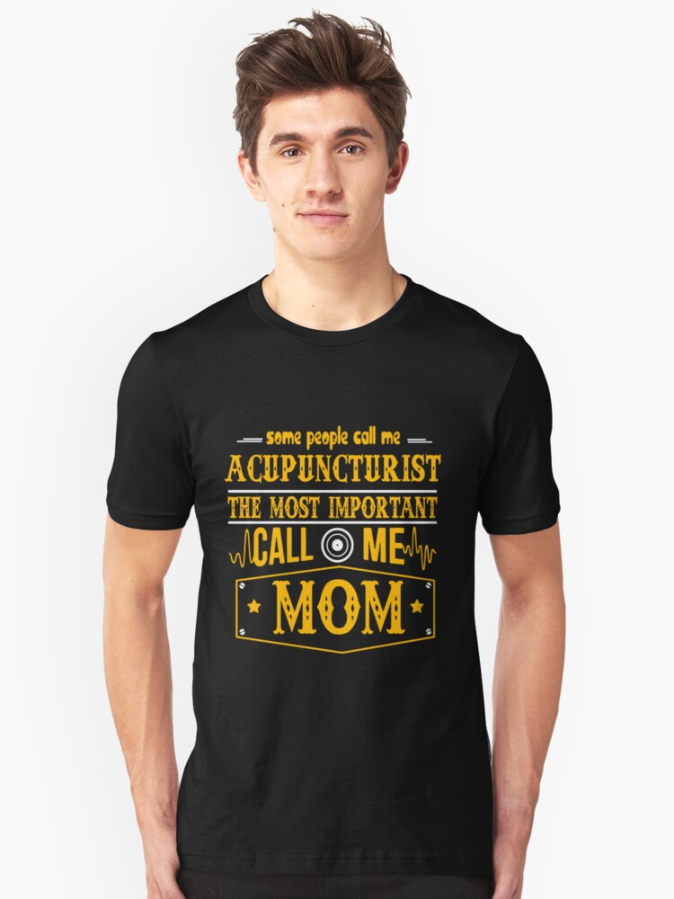 ACUPUNCTURIST CALL ME MOM Unisex T-Shirt Front