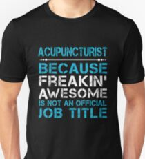 ACUPUNCTURIST FREAKING AWESOME Unisex T-Shirt