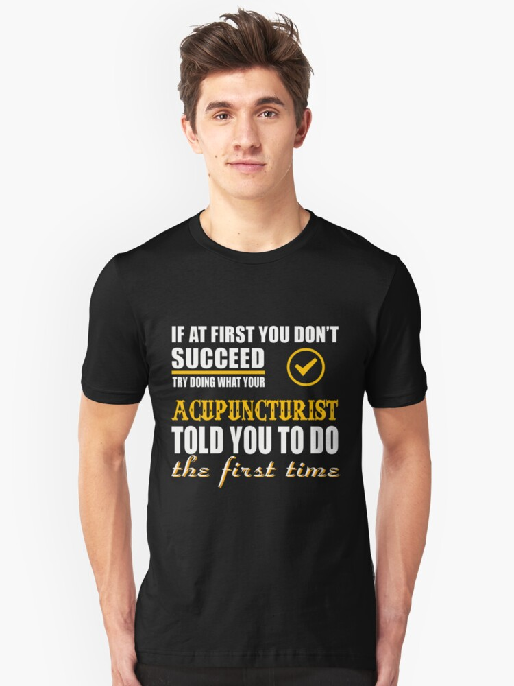 ACUPUNCTURIST TOLD YOU TO DO Unisex T-Shirt Front
