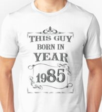 This guy born in year 1985 Unisex T-Shirt