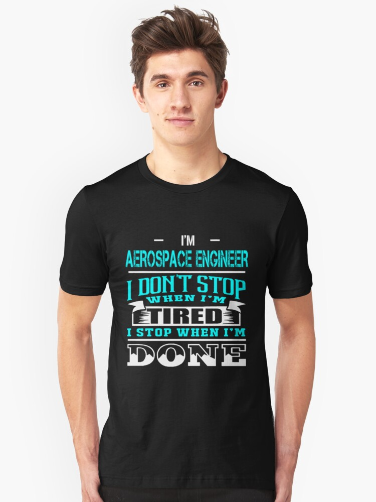 AEROSPACE ENGINEER DON'T STOP WHEN TIRED Unisex T-Shirt Front