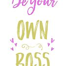 Be your OWN BOSS - Motivational by Extreme-Fantasy
