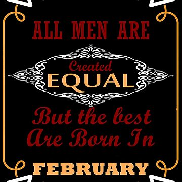 """""""All Men are created equal but the best are Born in February"""" T-Shirts by Minted"""