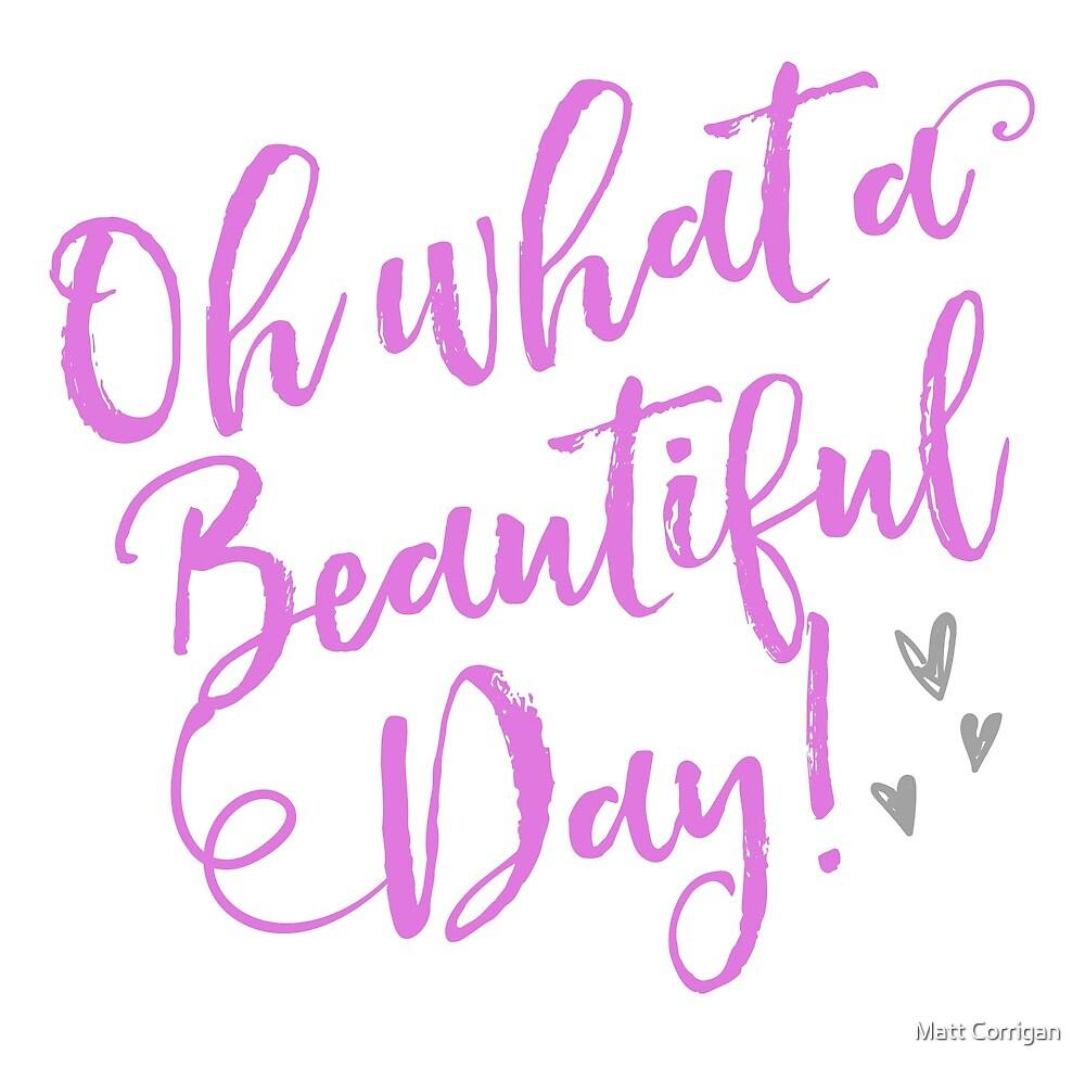 Oh what a Beautiful day! - motivational by Matt Corrigan